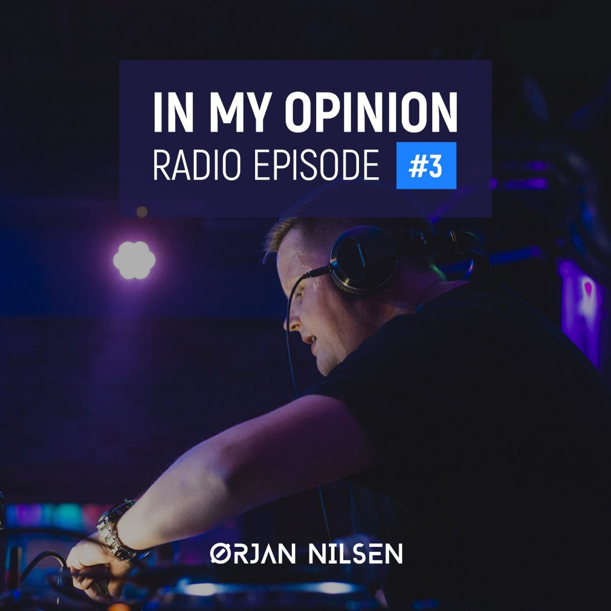 Orjan Nilsen - In My Opinion Radio (Episode 003)