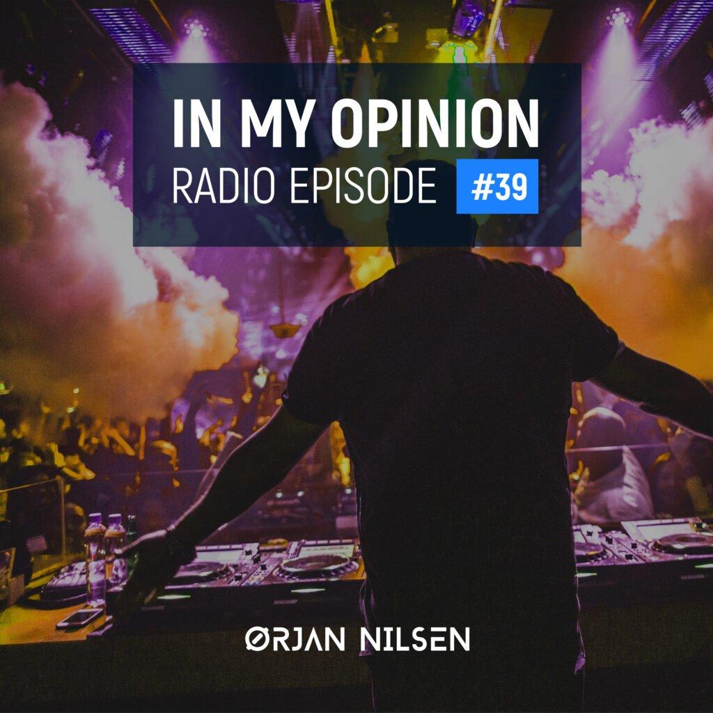 Orjan Nilsen - In My Opinion Radio (Episode 039)